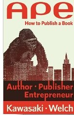 APE: Author, Publisher, Entrepreneur by Kawasaki and Welch